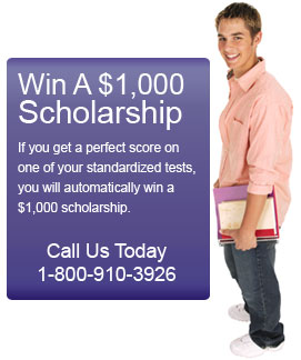 Win a $1000 Scholarship if you get a perfect score on one of your standardized tests. Call us to day at 1-800-910-3926